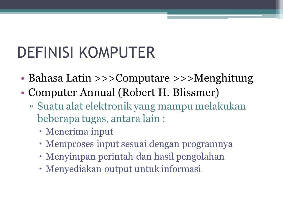 DEFINISI KOMPUTER Bahasa Latin >>>Computare >>>Menghitung Computer Annual (Robert H.