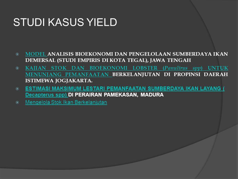 STUDI KASUS YIELD  MODEL ANALISIS BIOEKONOMI DAN PENGELOLAAN SUMBERDAYA IKAN DEMERSAL (STUDI EMPIRIS DI KOTA TEGAL), JAWA TENGAH MODEL  KAJIAN STOK DAN BIOEKONOMI LOBSTER ( Panulirus spp ) UNTUK MENUNJANG PEMANFAATAN BERKELANJUTAN DI PROPINSI DAERAH ISTIMEWA JOGJAKARTA.