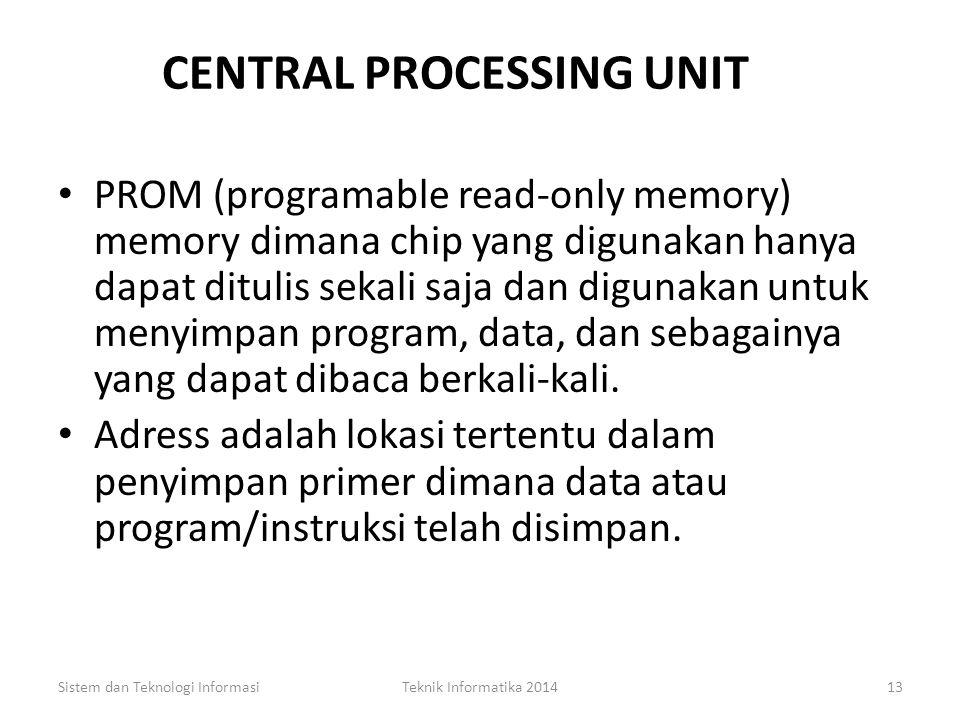 CENTRAL PROCESSING UNIT (CPU) CPU adalah komponen perangkat keras dalam komputer yang terdiri dari penyimpan primer dan pemroses utama. Pemroses utama
