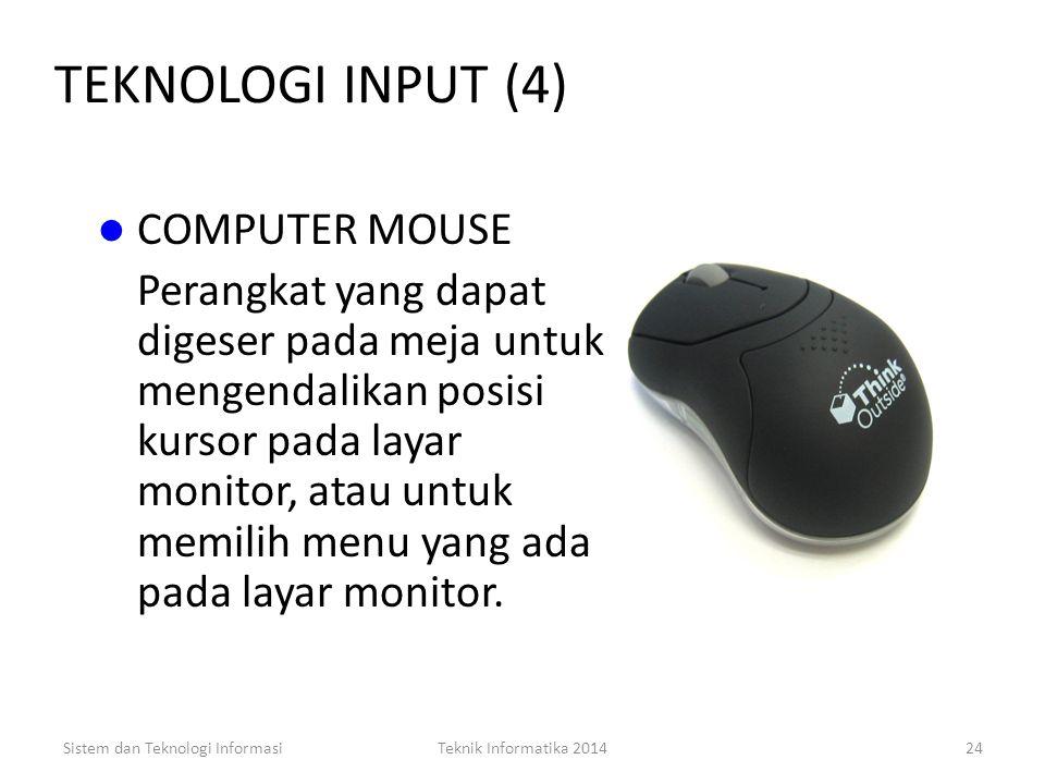 "Sistem dan Teknologi InformasiTeknik Informatika 201423 TEKNOLOGI INPUT (3) LIGHT PEN Perangkat untuk memasukkan data dengan menggunakan ""light sensit"