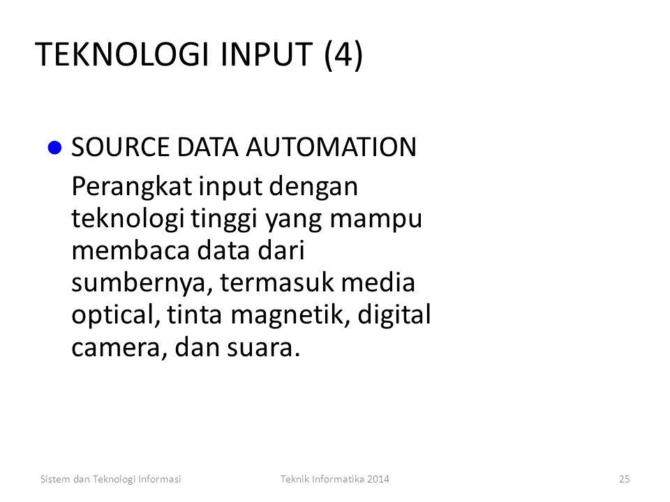 Sistem dan Teknologi InformasiTeknik Informatika 201424 TEKNOLOGI INPUT (4) COMPUTER MOUSE Perangkat yang dapat digeser pada meja untuk mengendalikan
