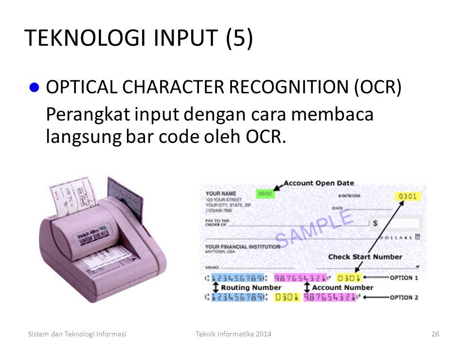 Sistem dan Teknologi InformasiTeknik Informatika 201425 TEKNOLOGI INPUT (4) SOURCE DATA AUTOMATION Perangkat input dengan teknologi tinggi yang mampu