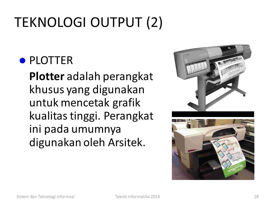 Sistem dan Teknologi InformasiTeknik Informatika 201427 TEKNOLOGI OUTPUT (1) PRINTER Printer menghasilkan cetakan hasil informasi, yang meliputi impac
