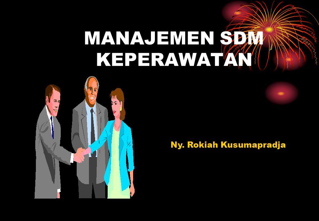 MANAJEMEN SDM KEPERAWATAN Ny. Rokiah Kusumapradja