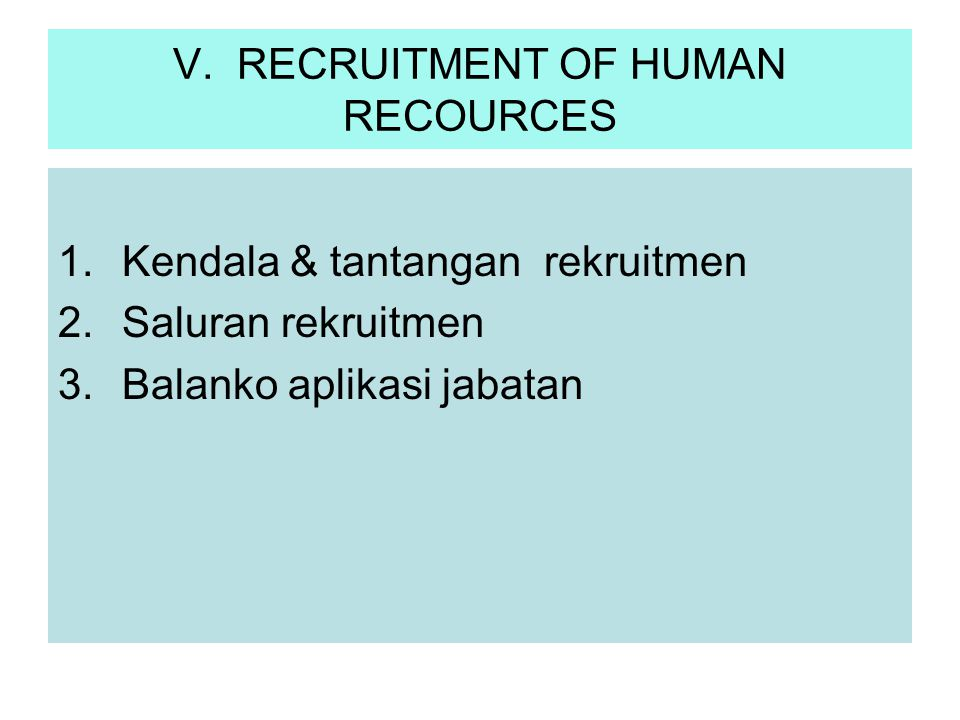 V. RECRUITMENT OF HUMAN RECOURCES 1.Kendala & tantangan rekruitmen 2.Saluran rekruitmen 3.Balanko aplikasi jabatan