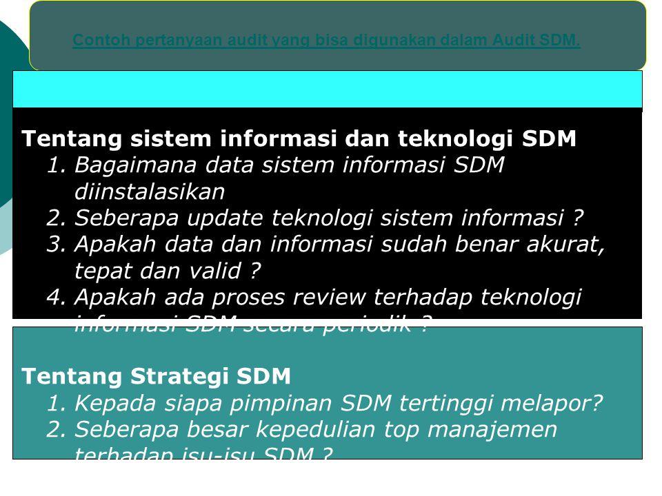 Contoh pertanyaan audit yang bisa digunakan dalam Audit SDM. Tentang sistem informasi dan teknologi SDM 1.Bagaimana data sistem informasi SDM diinstal