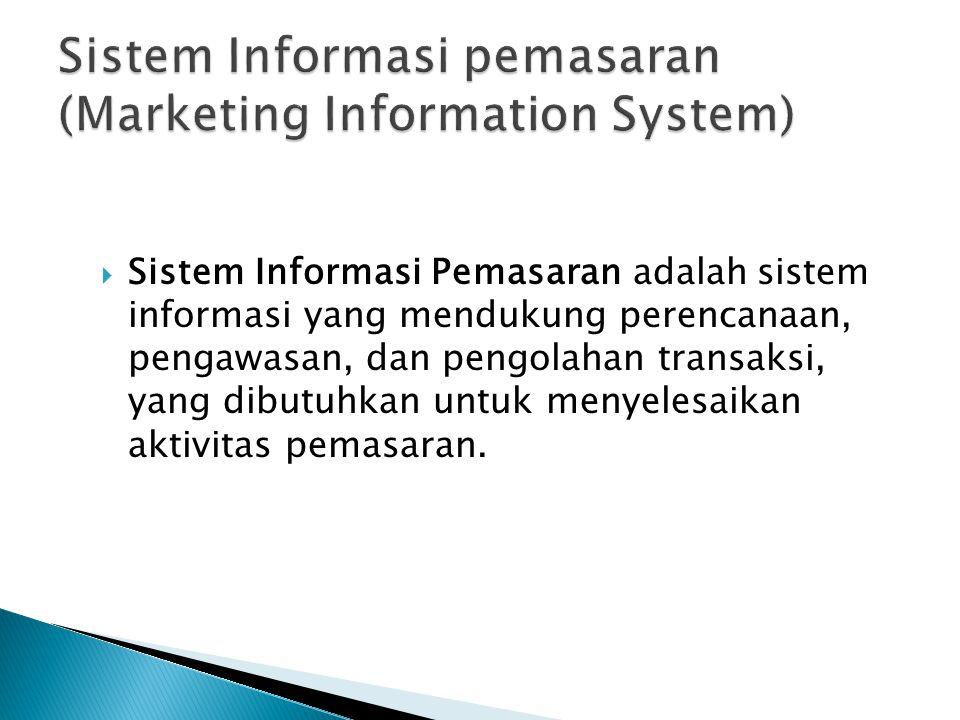  Sistem Informasi Pemasaran adalah sistem informasi yang mendukung perencanaan, pengawasan, dan pengolahan transaksi, yang dibutuhkan untuk menyelesaikan aktivitas pemasaran.