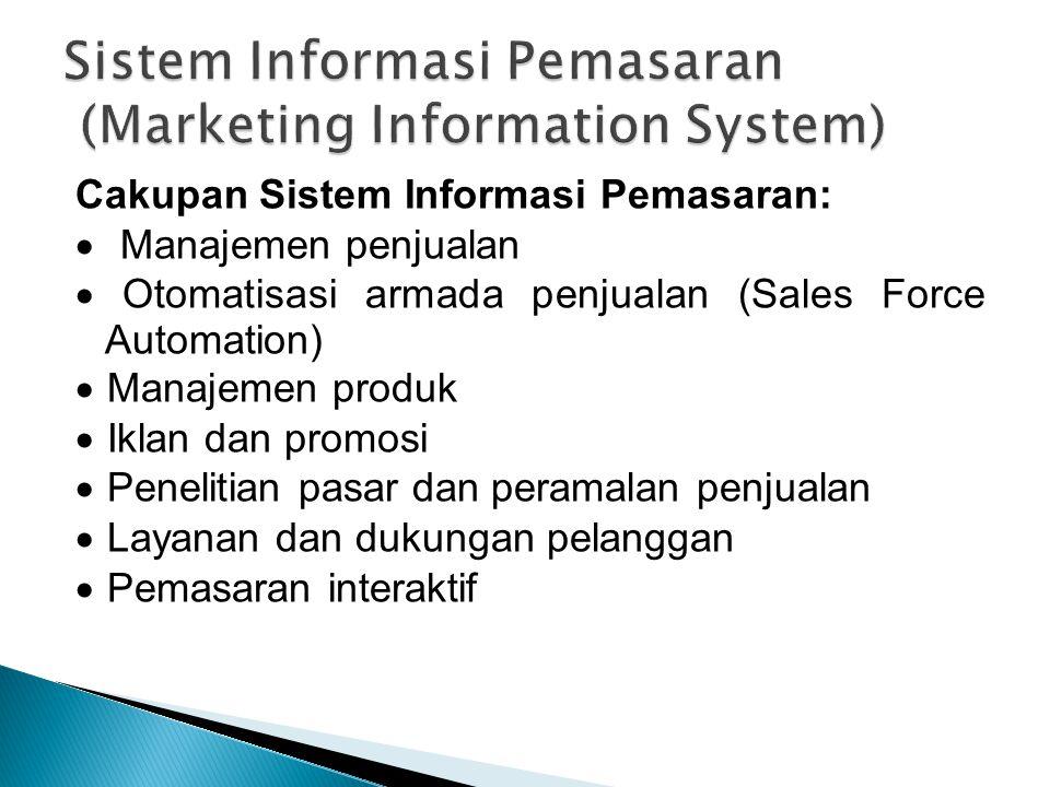 Cakupan Sistem Informasi Pemasaran:  Manajemen penjualan  Otomatisasi armada penjualan (Sales Force Automation)  Manajemen produk  Iklan dan promosi  Penelitian pasar dan peramalan penjualan  Layanan dan dukungan pelanggan  Pemasaran interaktif