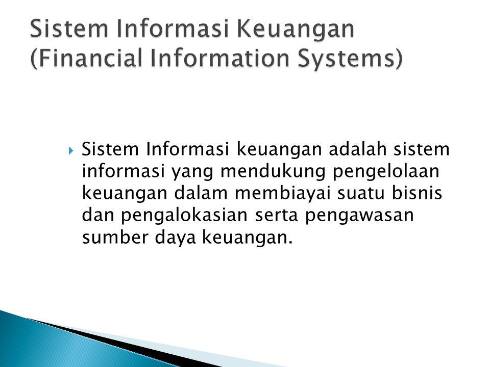  Sistem Informasi keuangan adalah sistem informasi yang mendukung pengelolaan keuangan dalam membiayai suatu bisnis dan pengalokasian serta pengawasan sumber daya keuangan.