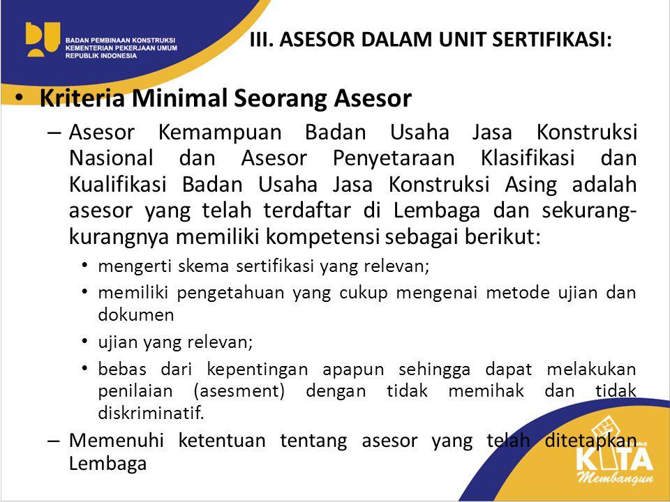 Kriteria Minimal Seorang Asesor – Asesor Kemampuan Badan Usaha Jasa Konstruksi Nasional dan Asesor Penyetaraan Klasifikasi dan Kualifikasi Badan Usaha