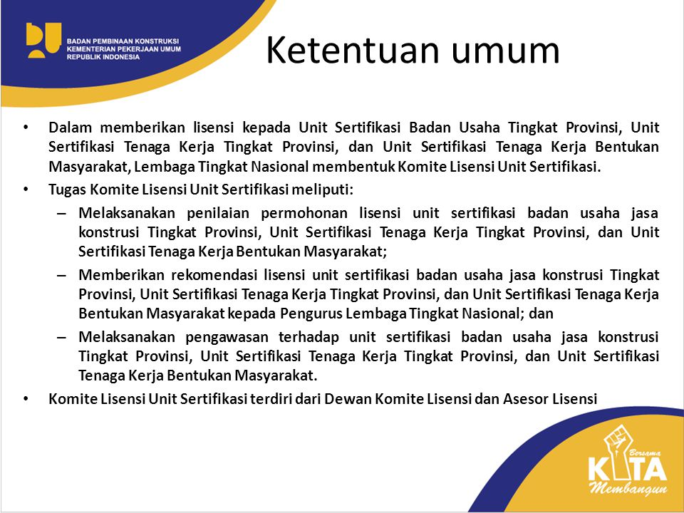 Ketentuan umum Dalam memberikan lisensi kepada Unit Sertifikasi Badan Usaha Tingkat Provinsi, Unit Sertifikasi Tenaga Kerja Tingkat Provinsi, dan Unit