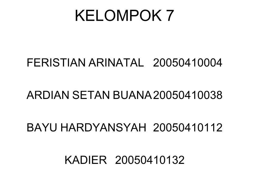 KELOMPOK 7 FERISTIAN ARINATAL20050410004 ARDIAN SETAN BUANA20050410038 BAYU HARDYANSYAH20050410112 KADIER20050410132