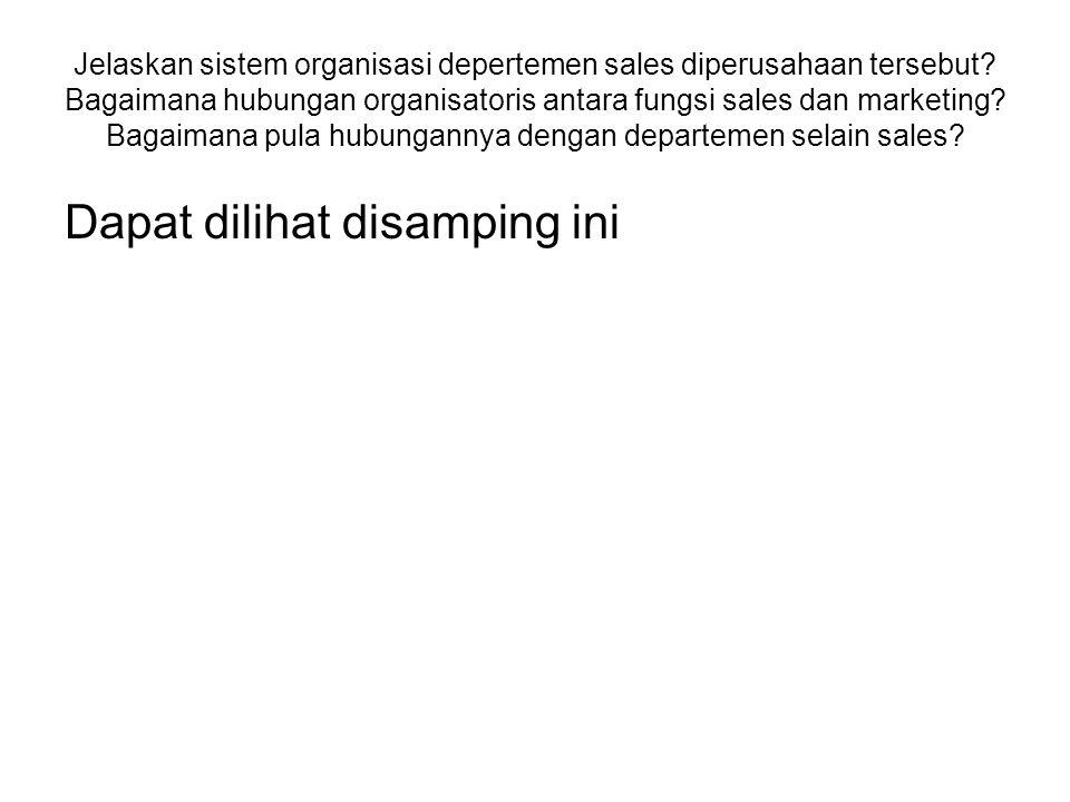 Jelaskan sistem organisasi depertemen sales diperusahaan tersebut.