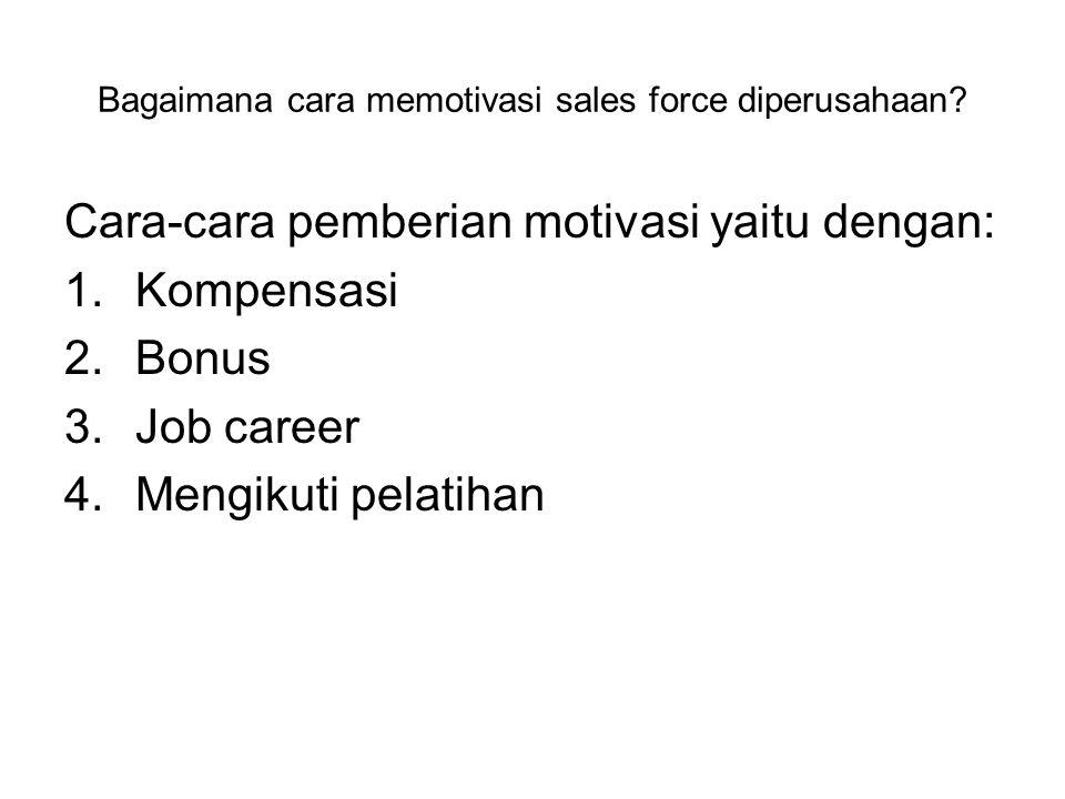 Bagaimana cara memotivasi sales force diperusahaan.