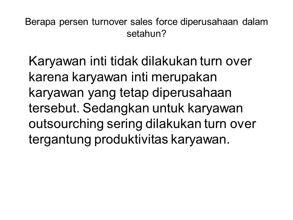 Berapa persen turnover sales force diperusahaan dalam setahun.