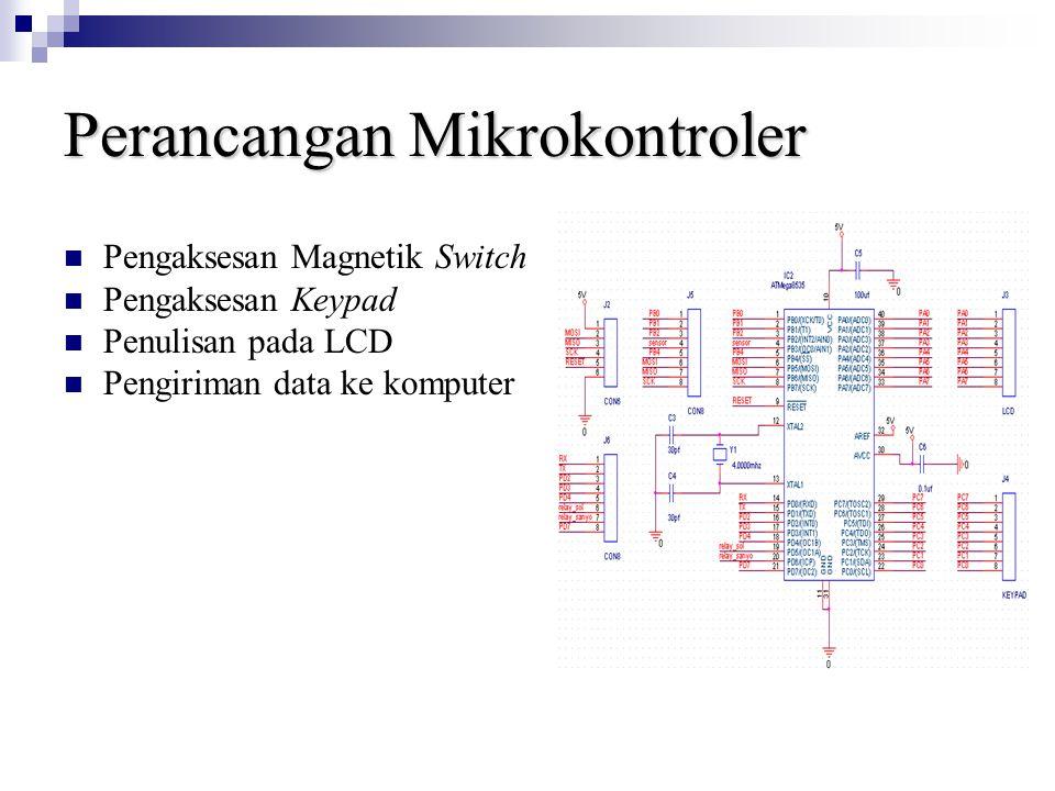 Perancangan Mikrokontroler Pengaksesan Magnetik Switch Pengaksesan Keypad Penulisan pada LCD Pengiriman data ke komputer