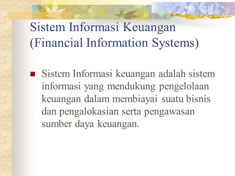 Sistem Informasi Keuangan (Financial Information Systems) Sistem Informasi keuangan adalah sistem informasi yang mendukung pengelolaan keuangan dalam