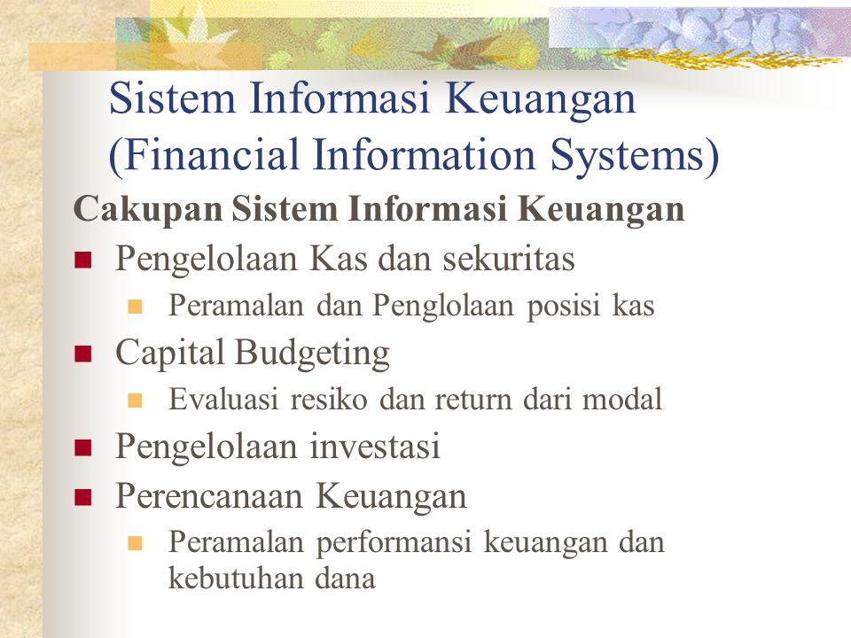 Sistem Informasi Keuangan (Financial Information Systems) Cakupan Sistem Informasi Keuangan Pengelolaan Kas dan sekuritas Peramalan dan Penglolaan pos