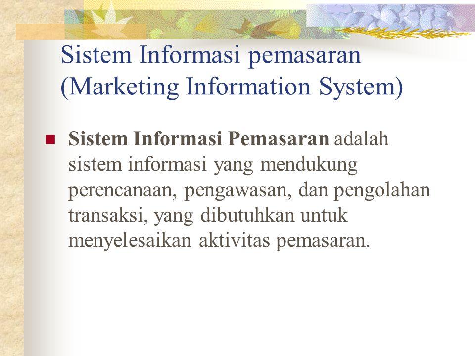 Sistem Informasi pemasaran (Marketing Information System) Sistem Informasi Pemasaran adalah sistem informasi yang mendukung perencanaan, pengawasan, d