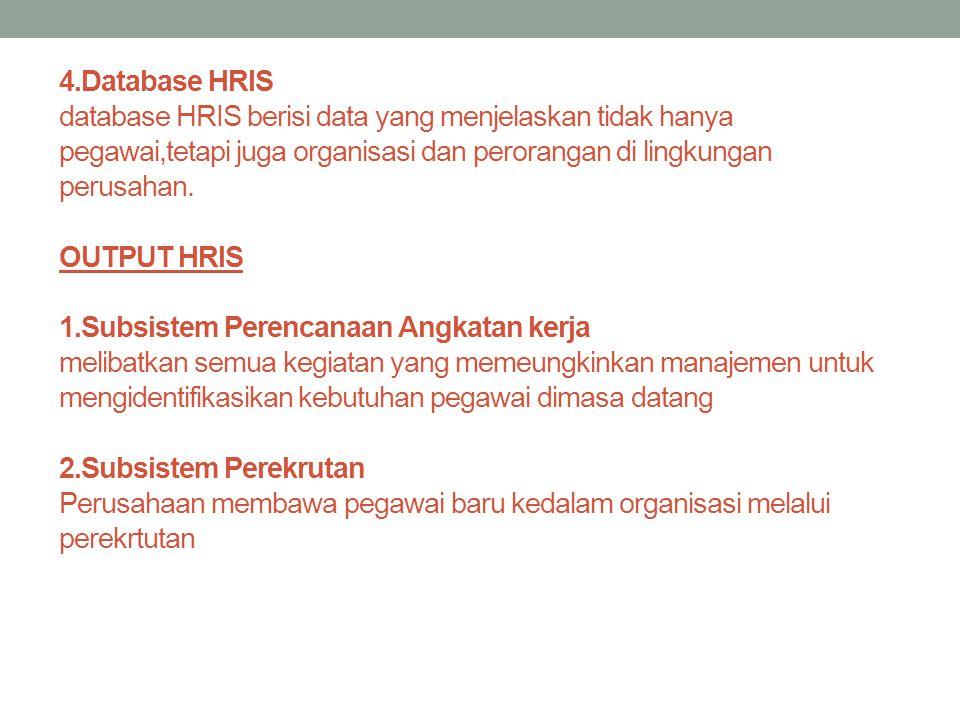 4.Database HRIS database HRIS berisi data yang menjelaskan tidak hanya pegawai,tetapi juga organisasi dan perorangan di lingkungan perusahan. OUTPUT H