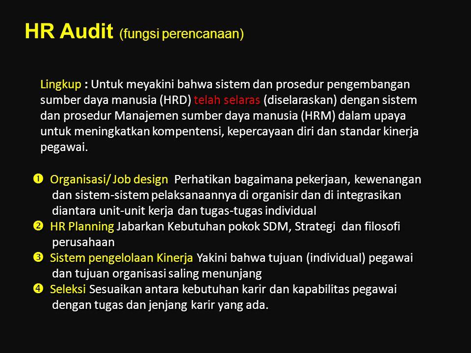 Lingkup : Untuk meyakini bahwa sistem dan prosedur pengembangan sumber daya manusia (HRD) telah selaras (diselaraskan) dengan sistem dan prosedur Mana