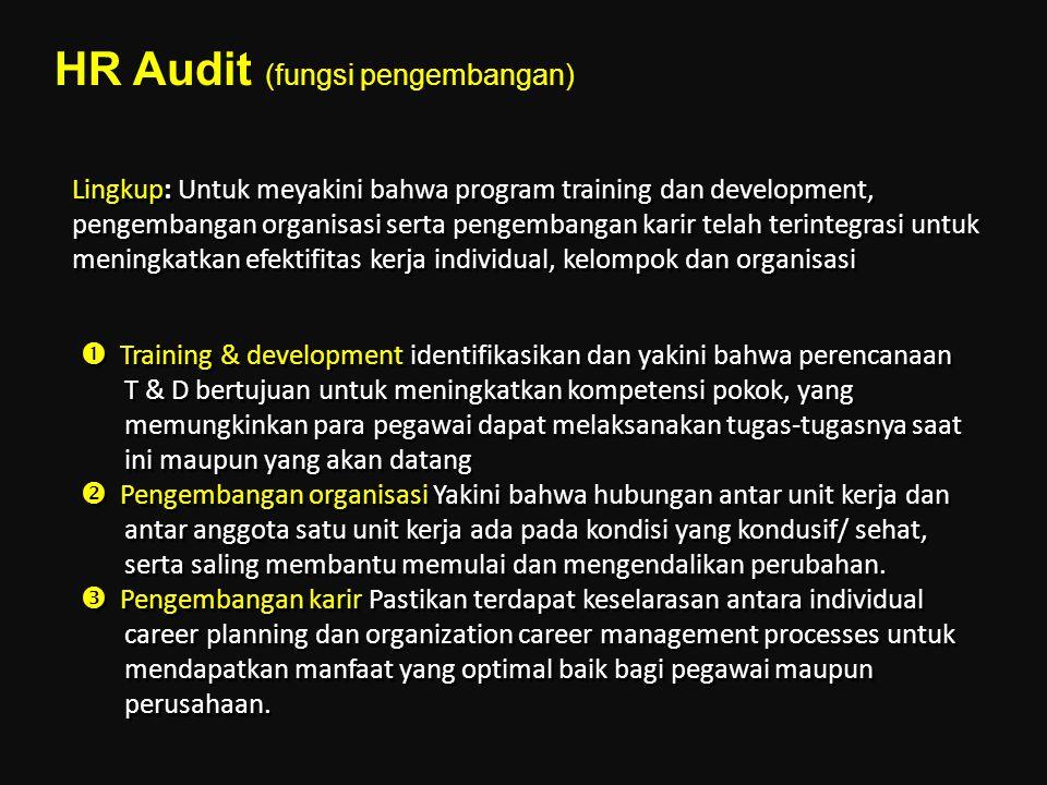 Lingkup: Untuk meyakini bahwa program training dan development, pengembangan organisasi serta pengembangan karir telah terintegrasi untuk meningkatkan