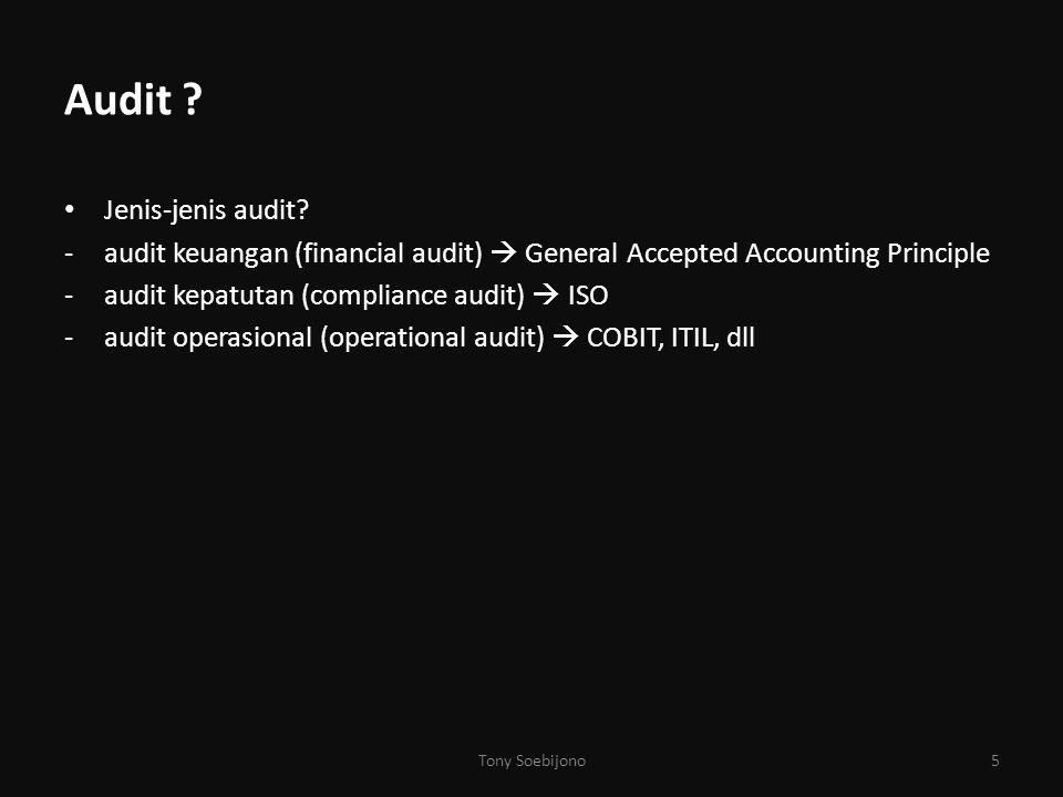 Audit ? Jenis-jenis audit? -audit keuangan (financial audit)  General Accepted Accounting Principle -audit kepatutan (compliance audit)  ISO -audit
