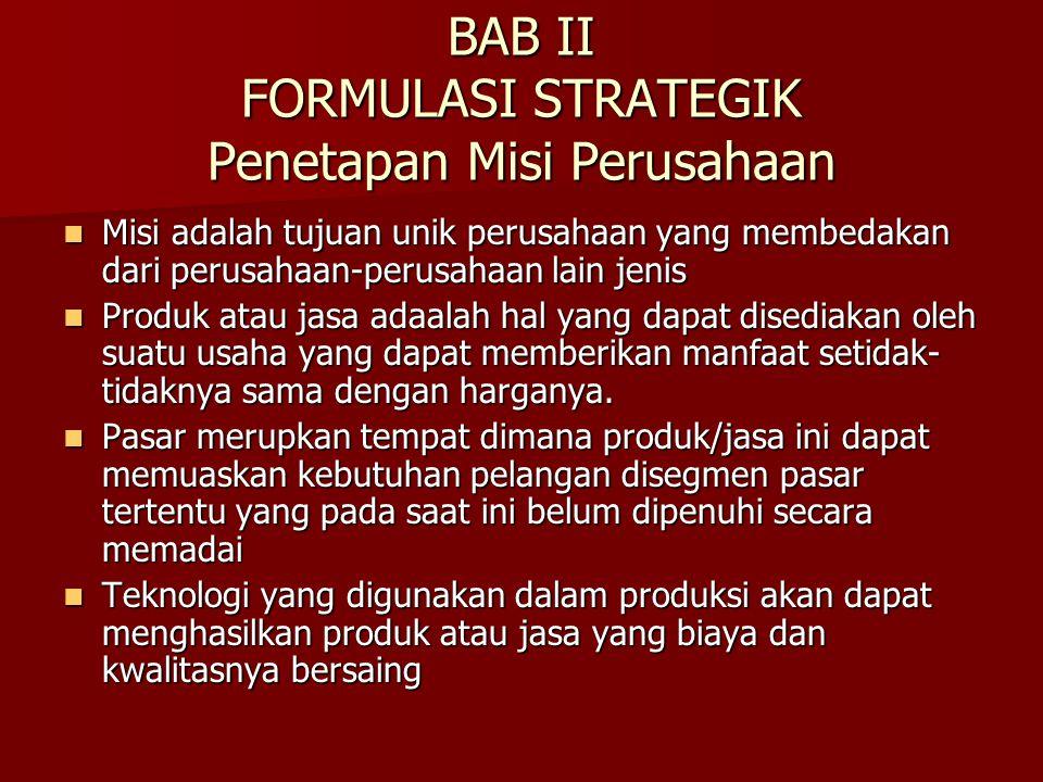 BAB II FORMULASI STRATEGIK Penetapan Misi Perusahaan Misi adalah tujuan unik perusahaan yang membedakan dari perusahaan-perusahaan lain jenis Misi ada