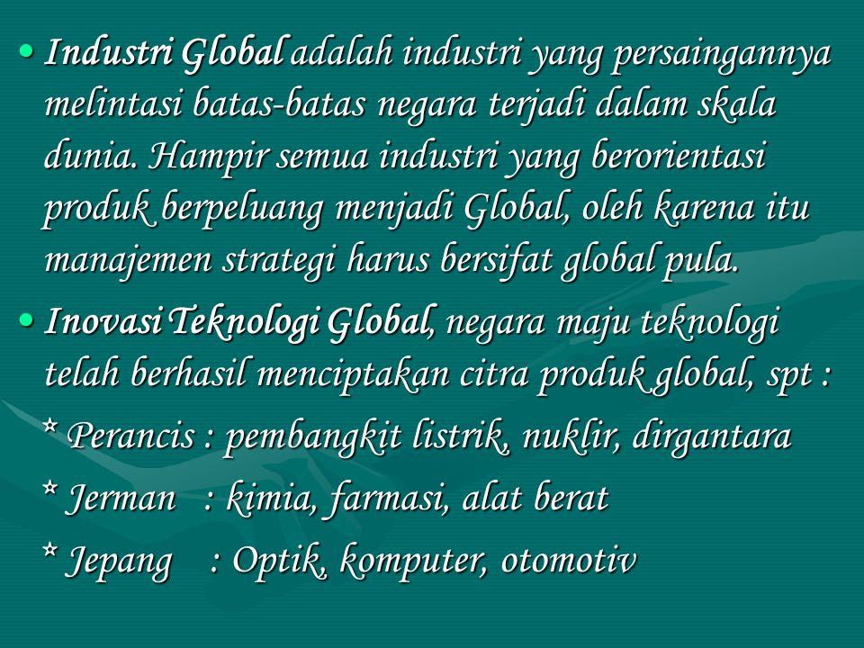 Industri Global adalah industri yang persaingannya melintasi batas-batas negara terjadi dalam skala dunia. Hampir semua industri yang berorientasi pro