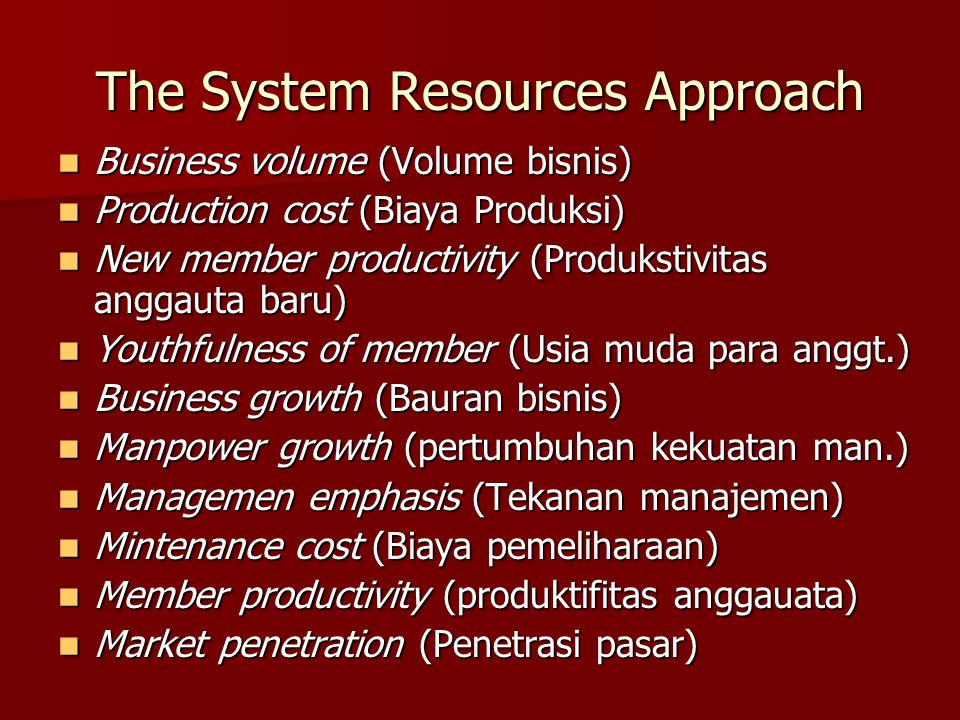 The System Resources Approach Business volume (Volume bisnis) Business volume (Volume bisnis) Production cost (Biaya Produksi) Production cost (Biaya