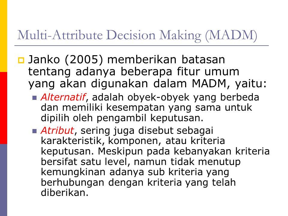 Multi-Attribute Decision Making (MADM)  Janko (2005) memberikan batasan tentang adanya beberapa fitur umum yang akan digunakan dalam MADM, yaitu: Alt
