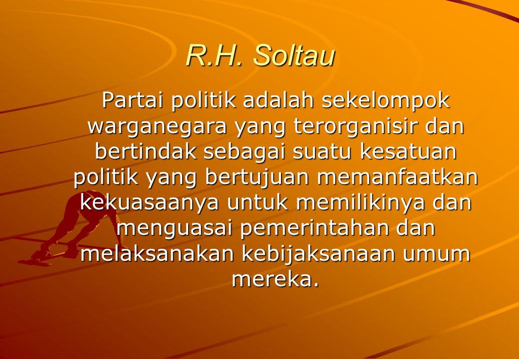 R.H. Soltau Partai politik adalah sekelompok warganegara yang terorganisir dan bertindak sebagai suatu kesatuan politik yang bertujuan memanfaatkan ke