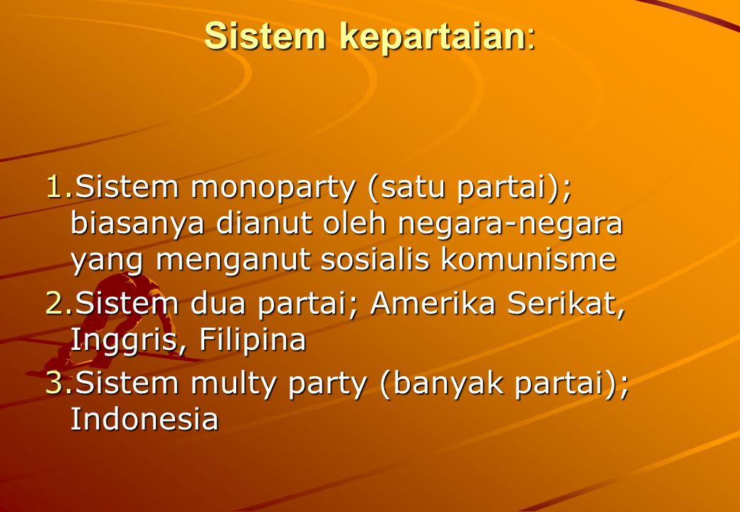 Sistem kepartaian: 1.Sistem monoparty (satu partai); biasanya dianut oleh negara-negara yang menganut sosialis komunisme 2.Sistem dua partai; Amerika Serikat, Inggris, Filipina 3.Sistem multy party (banyak partai); Indonesia