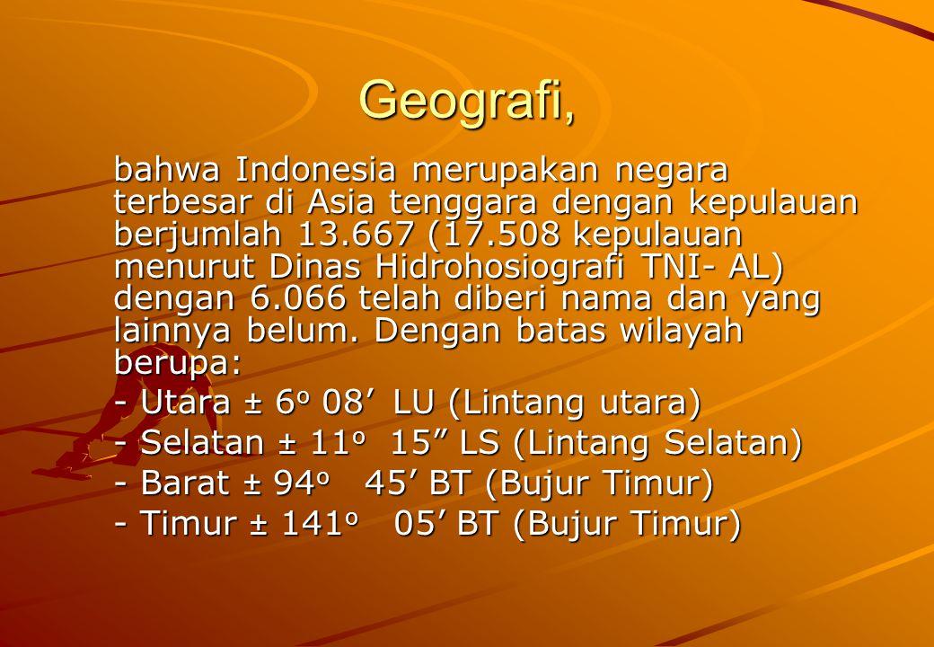 Geostrategi Bahwa posisi silang Indonesia (diantara 2 samudera dan 2 benua) menjadikan Indonesia merupakan tempat strategis persinggahan dunia.