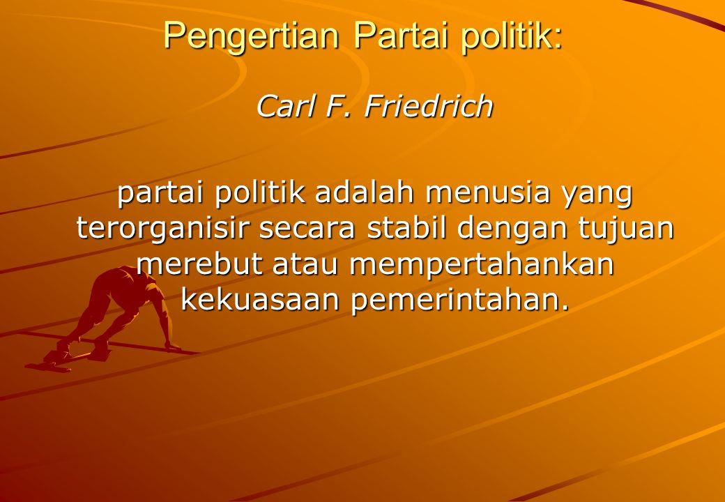 Pengertian Partai politik: Carl F.