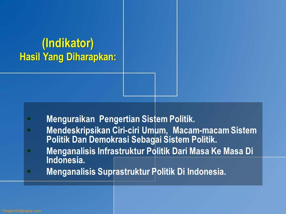 (Indikator) Hasil Yang Diharapkan:  Menguraikan Pengertian Sistem Politik.  Mendeskripsikan Ciri-ciri Umum, Macam-macam Sistem Politik Dan Demokrasi