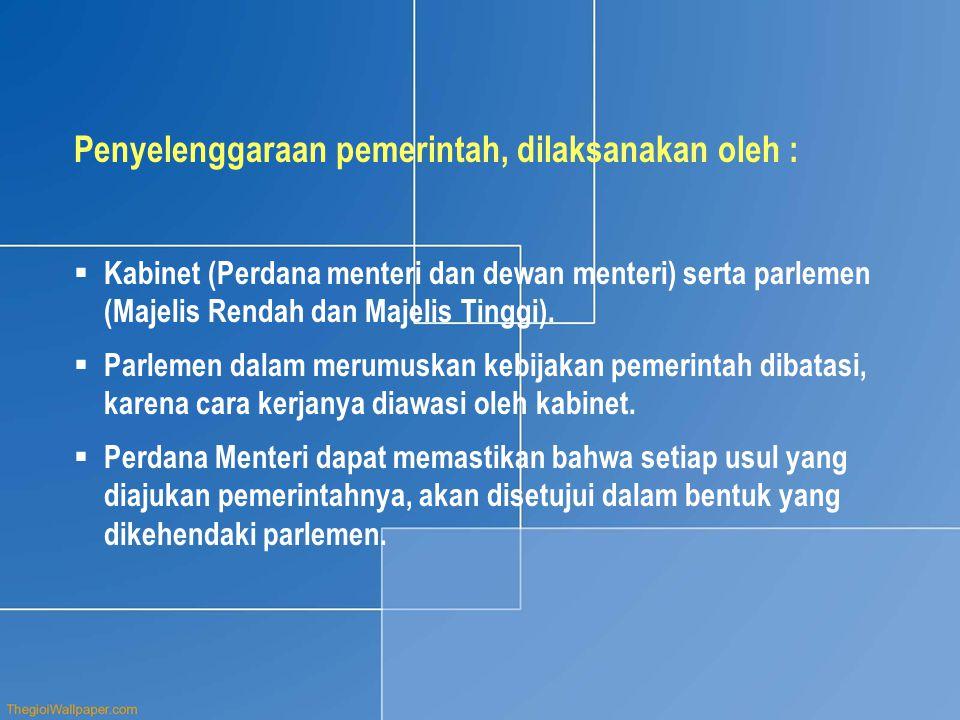 Penyelenggaraan pemerintah, dilaksanakan oleh :  Kabinet (Perdana menteri dan dewan menteri) serta parlemen (Majelis Rendah dan Majelis Tinggi).