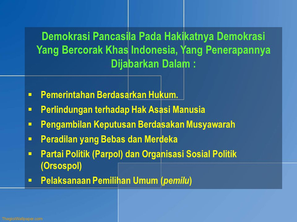 Demokrasi Pancasila Pada Hakikatnya Demokrasi Yang Bercorak Khas Indonesia, Yang Penerapannya Dijabarkan Dalam :  Pemerintahan Berdasarkan Hukum.  P