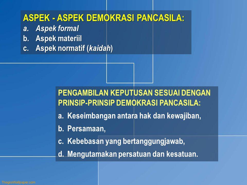 PENGAMBILAN KEPUTUSAN SESUAI DENGAN PRINSIP-PRINSIP DEMOKRASI PANCASILA: a.Keseimbangan antara hak dan kewajiban, b.Persamaan, c.Kebebasan yang bertan