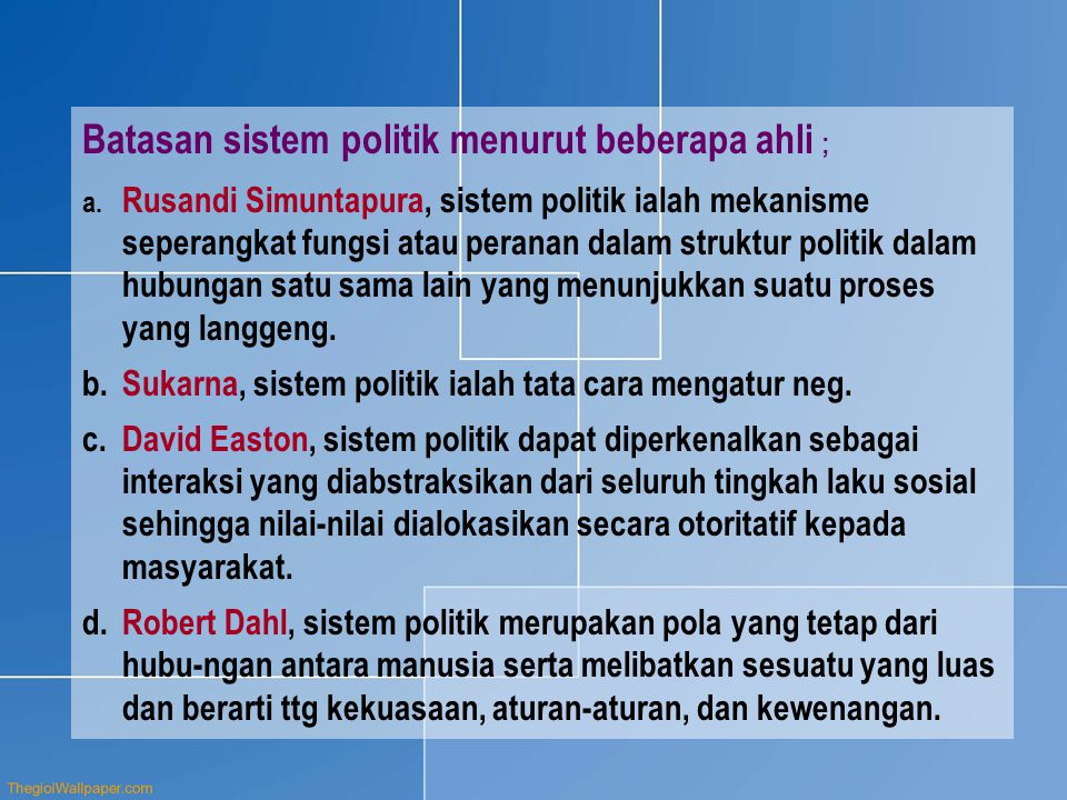 Batasan sistem politik menurut beberapa ahli ; a. Rusandi Simuntapura, sistem politik ialah mekanisme seperangkat fungsi atau peranan dalam struktur p