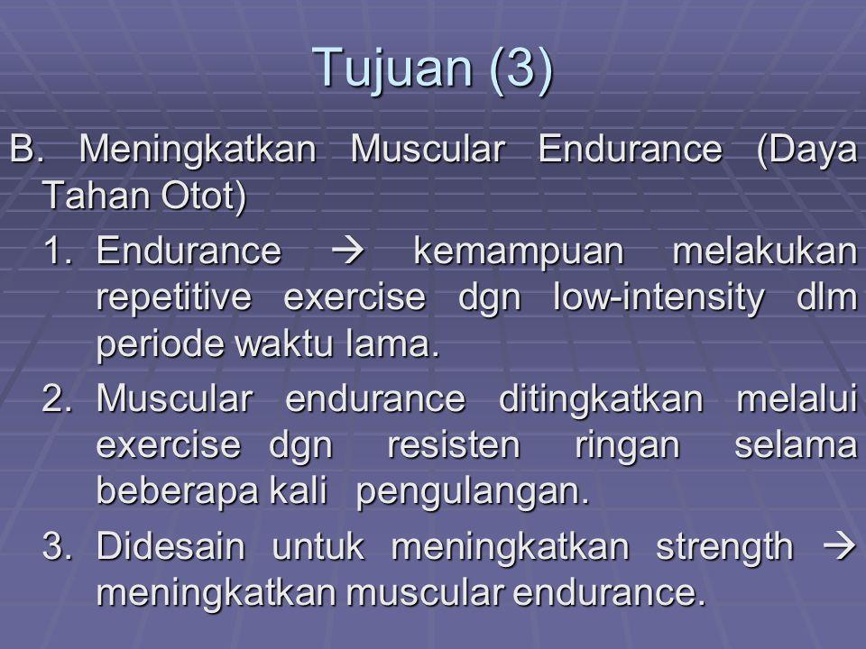 Tujuan (3) B.Meningkatkan Muscular Endurance (Daya Tahan Otot) 1.