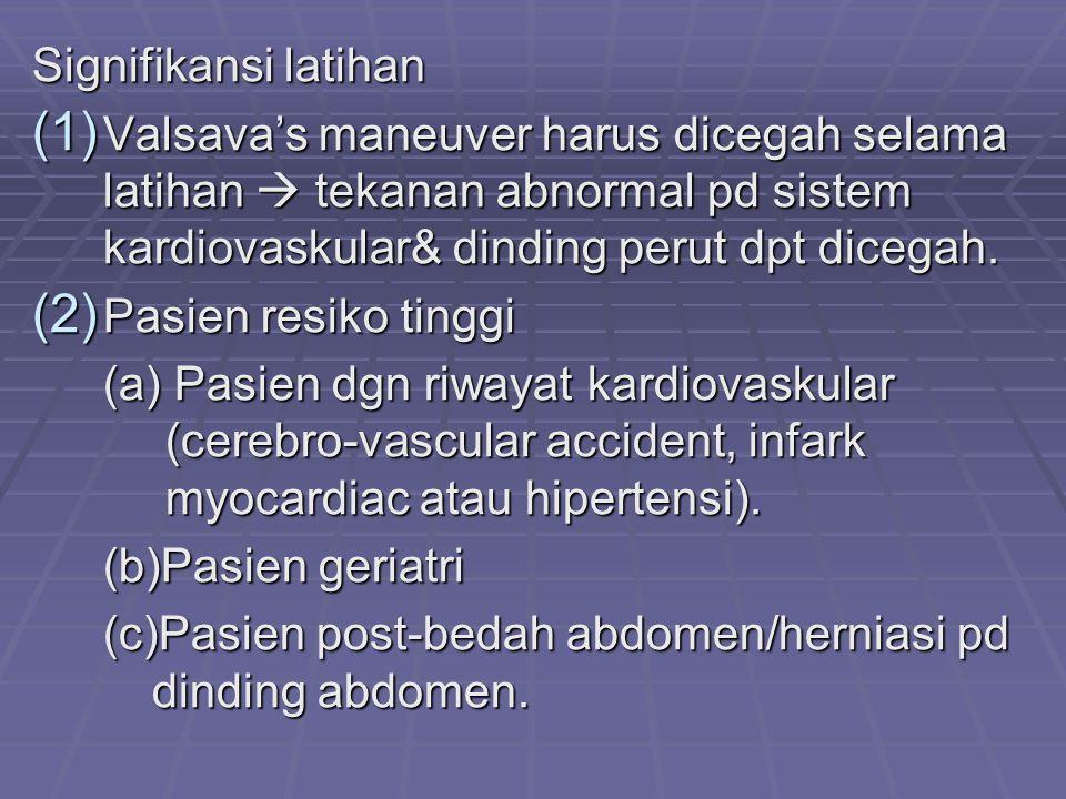 Signifikansi latihan (1) Valsava's maneuver harus dicegah selama latihan  tekanan abnormal pd sistem kardiovaskular& dinding perut dpt dicegah.