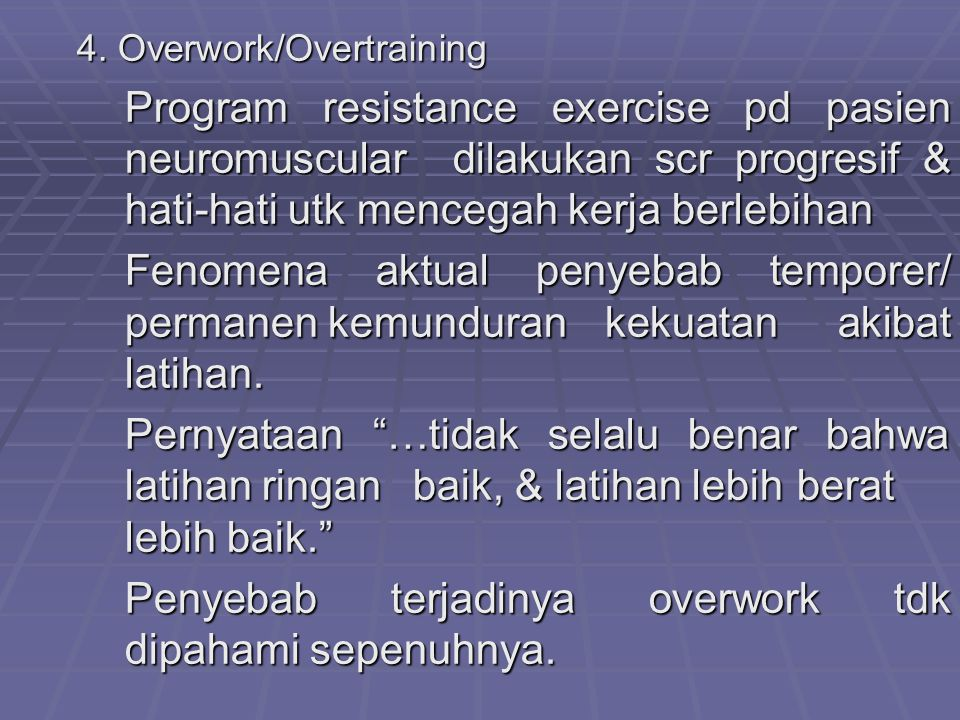 4. Overwork/Overtraining Program resistance exercise pd pasien neuromuscular dilakukan scr progresif & hati-hati utk mencegah kerja berlebihan Fenomen