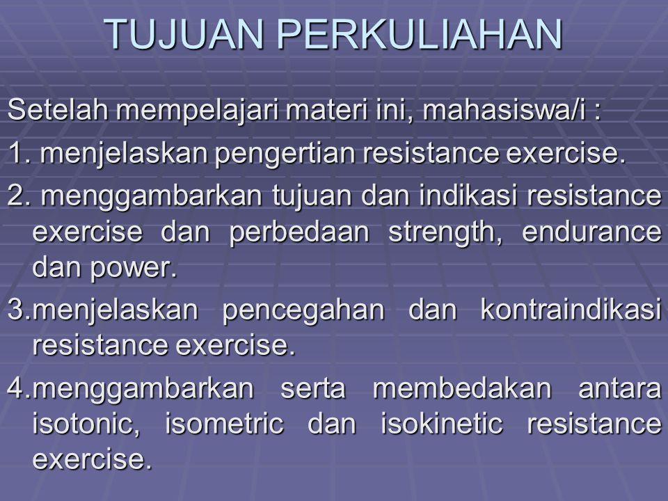  Mechanical resistance exercise dilakukan dgn tujuan untuk meningkatkan muscular strength, power atau endurance pd tahap rehabilitasi & program pemulihan.
