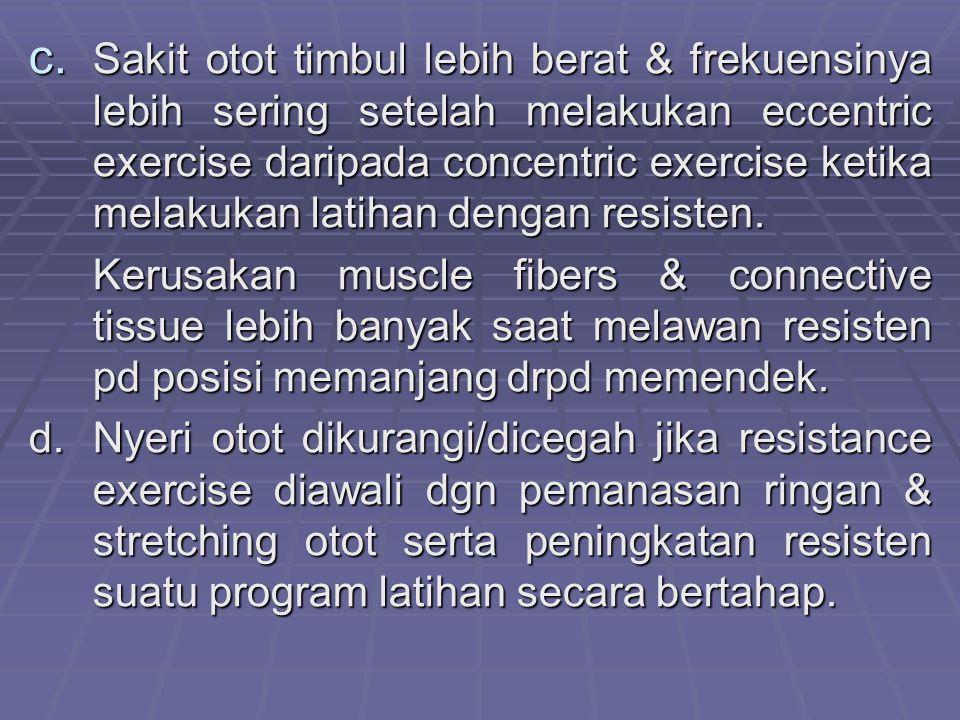 c. Sakit otot timbul lebih berat & frekuensinya lebih sering setelah melakukan eccentric exercise daripada concentric exercise ketika melakukan latiha