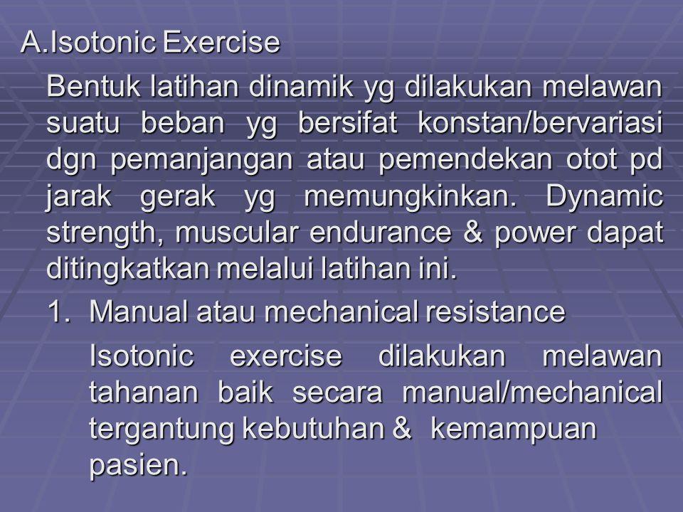 A.Isotonic Exercise Bentuk latihan dinamik yg dilakukan melawan suatu beban yg bersifat konstan/bervariasi dgn pemanjangan atau pemendekan otot pd jarak gerak yg memungkinkan.