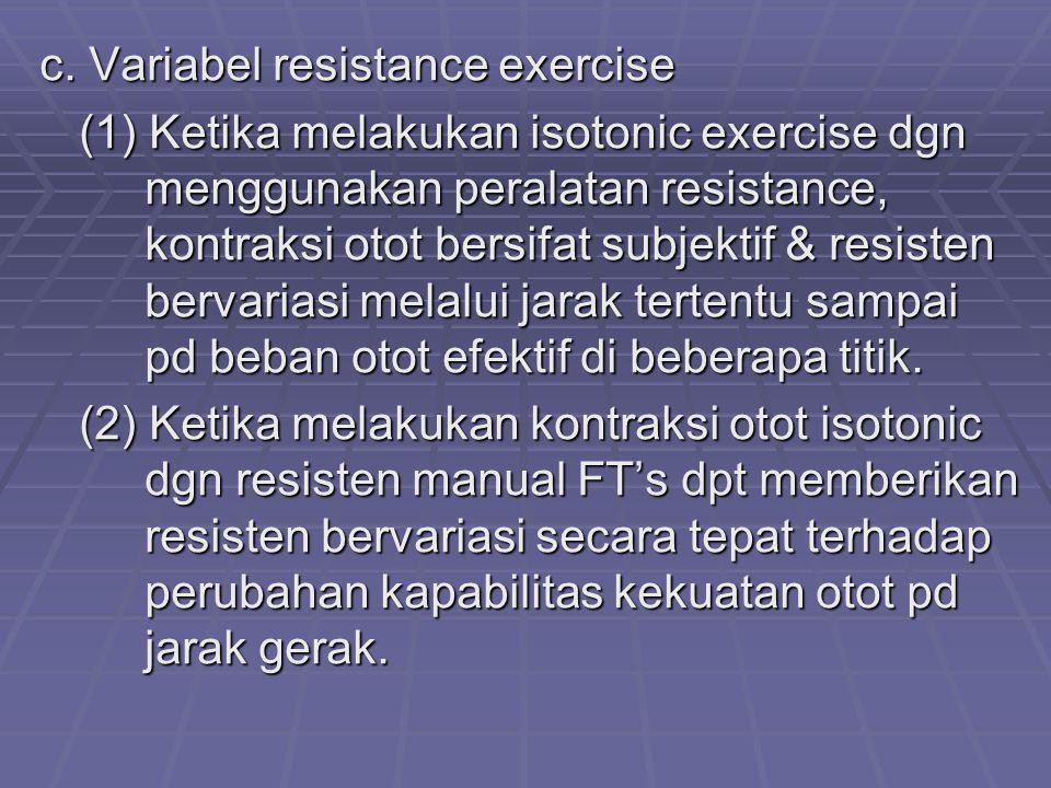 c. Variabel resistance exercise (1) Ketika melakukan isotonic exercise dgn menggunakan peralatan resistance, kontraksi otot bersifat subjektif & resis