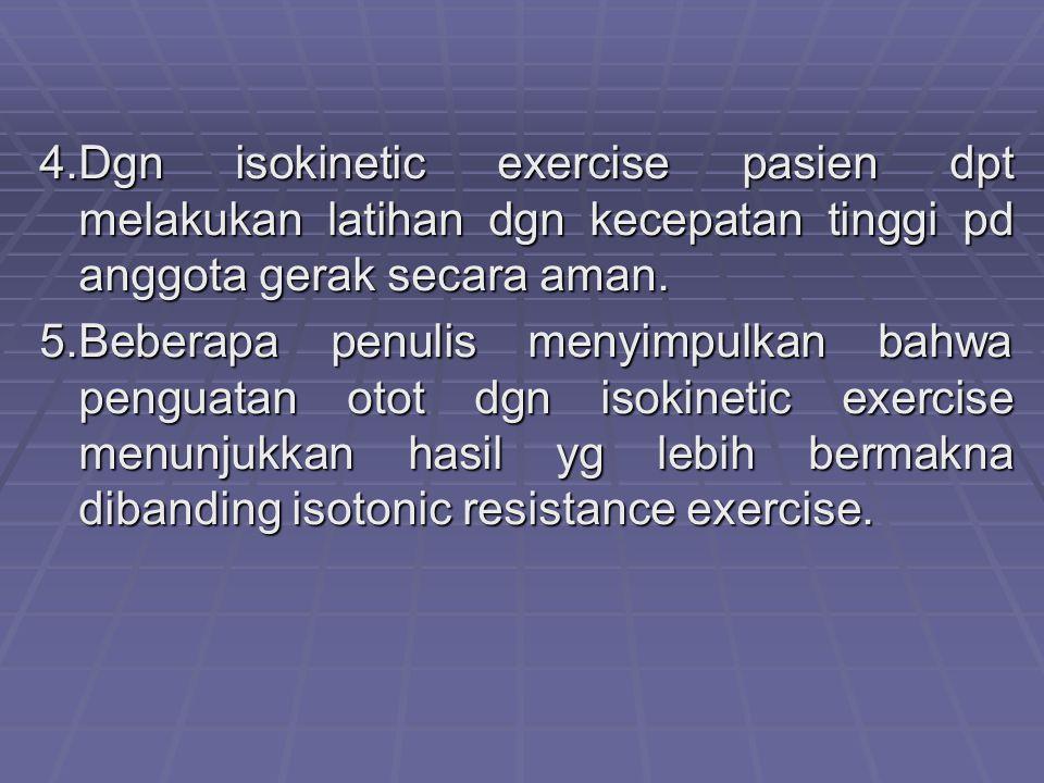 4.Dgn isokinetic exercise pasien dpt melakukan latihan dgn kecepatan tinggi pd anggota gerak secara aman.