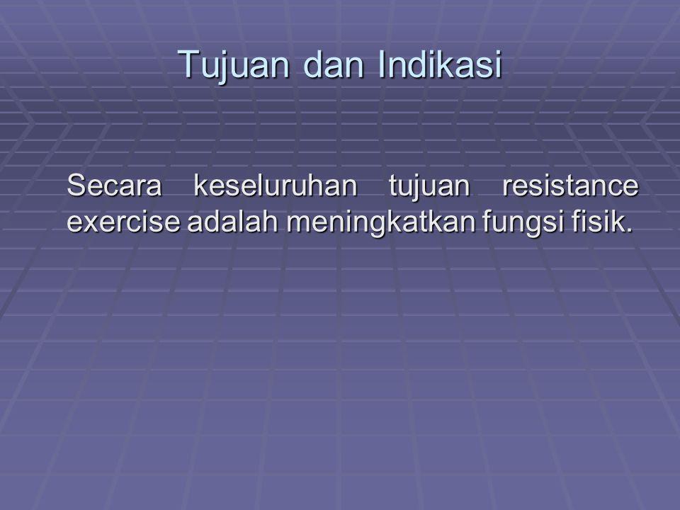 Tujuan dan Indikasi Secara keseluruhan tujuan resistance exercise adalah meningkatkan fungsi fisik.