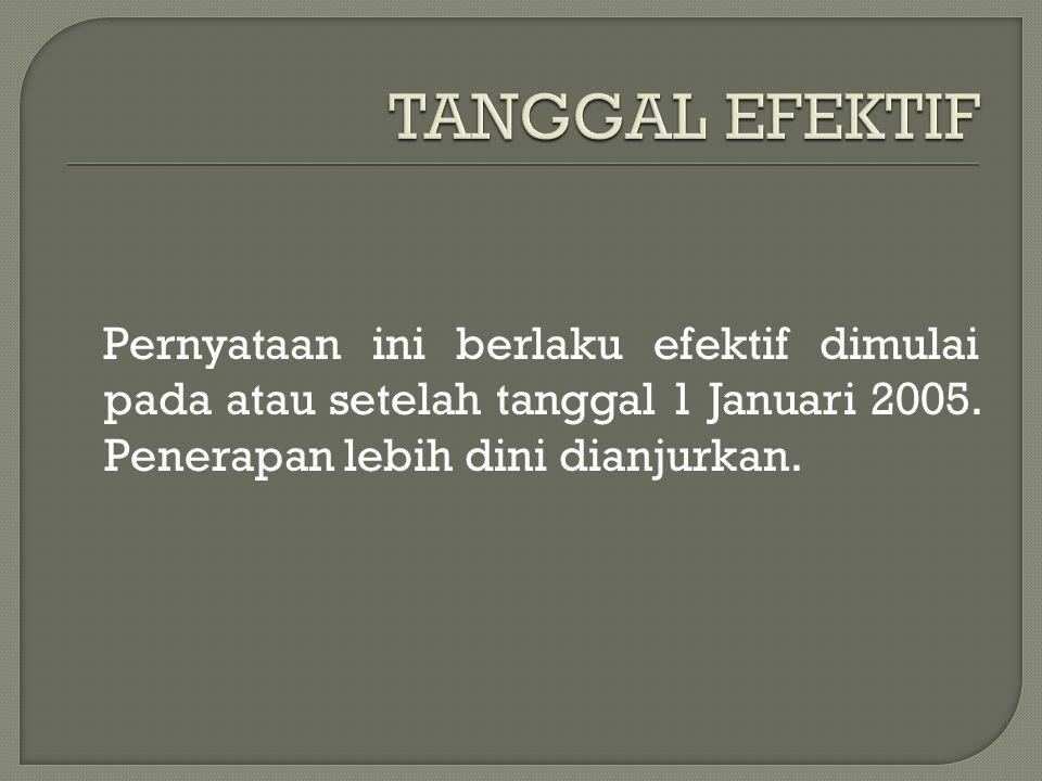 Pernyataan ini berlaku efektif dimulai pada atau setelah tanggal 1 Januari 2005. Penerapan lebih dini dianjurkan.